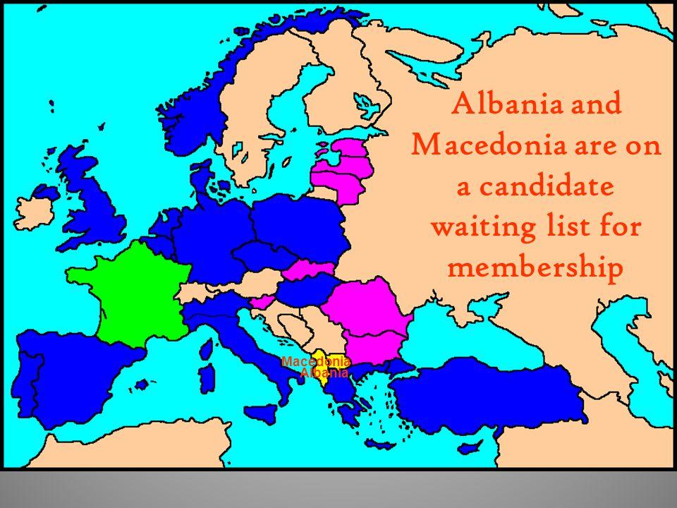 Albania and Macedonia are on a candidate waiting list for membership Albania Macedonia