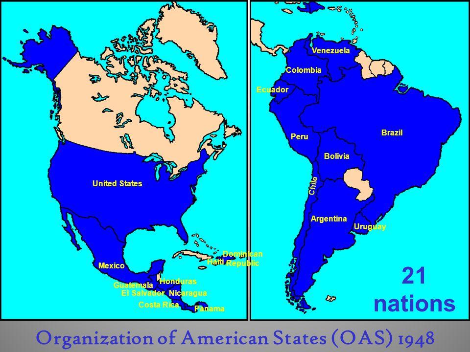 United States Mexico Guatemala El Salvador Honduras Nicaragua Costa Rica Panama Colombia Venezuela Haiti Dominican Republic Ecuador Peru Bolivia Argentina Chile Brazil Uruguay Organization of American States (OAS) 1948 21 nations