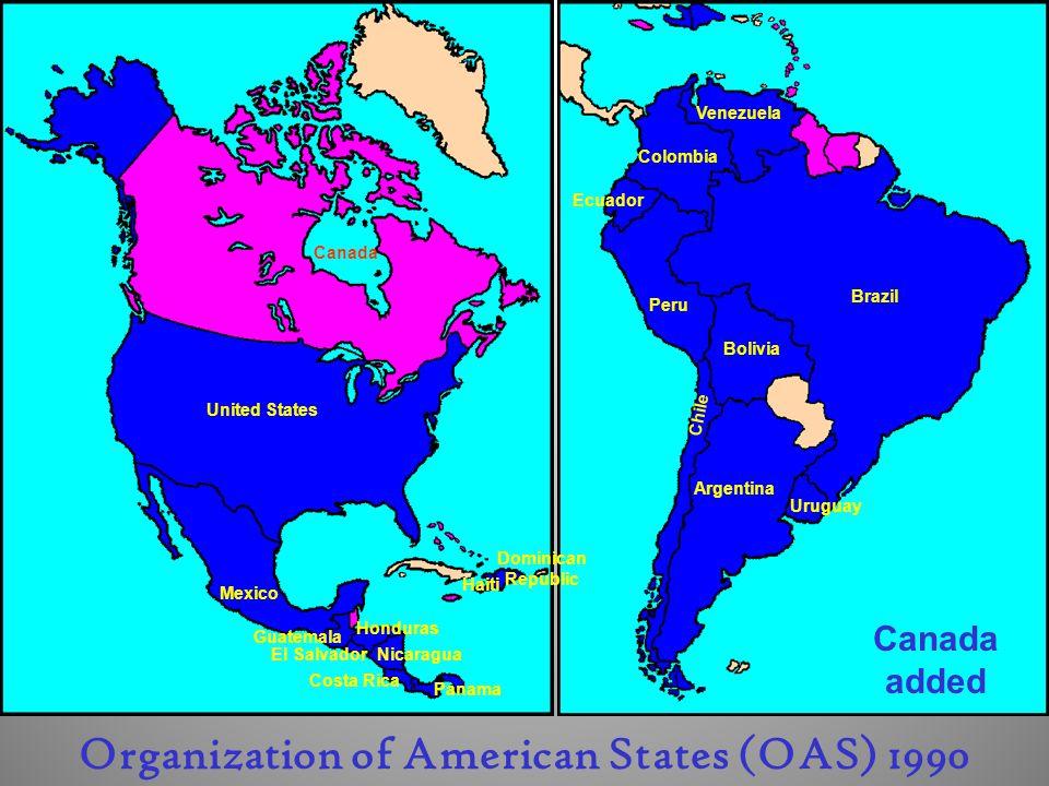 United States Mexico Guatemala Nicaragua Costa Rica Panama Colombia Venezuela Haiti Dominican Republic Ecuador Peru Bolivia Argentina Chile Brazil Uruguay El Salvador Honduras Canada Organization of American States (OAS) 1990 Canada added
