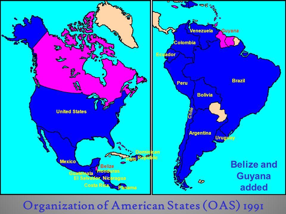 United States Mexico Guatemala Nicaragua Costa Rica Panama Colombia Venezuela Haiti Dominican Republic Ecuador Peru Bolivia Argentina Chile Brazil Uruguay El Salvador Honduras Guyana Organization of American States (OAS) 1991 Belize Belize and Guyana added