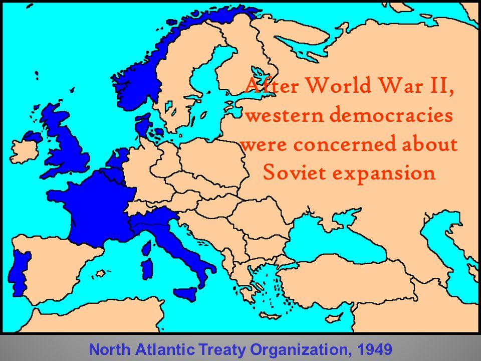 After World War II, western democracies were concerned about Soviet expansion North Atlantic Treaty Organization, 1949