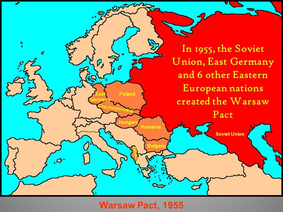 Warsaw Pact, 1955 Soviet Union PolandEast Germany Czechoslovakia Hungary Romania Bulgaria Albania In 1955, the Soviet Union, East Germany and 6 other Eastern European nations created the Warsaw Pact