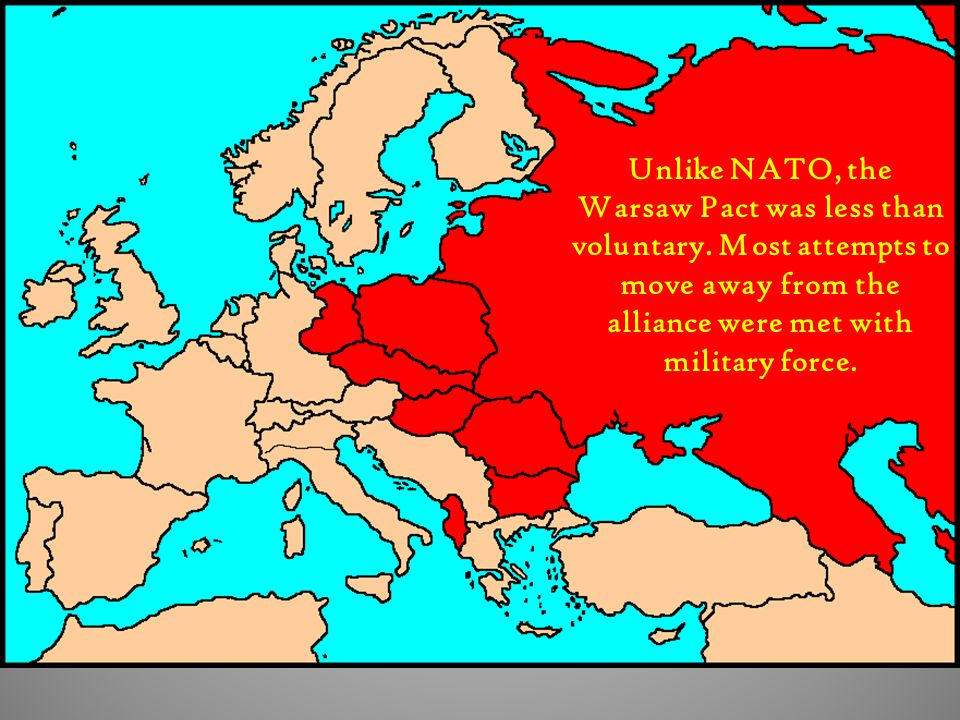Unlike NATO, the Warsaw Pact was less than voluntary.
