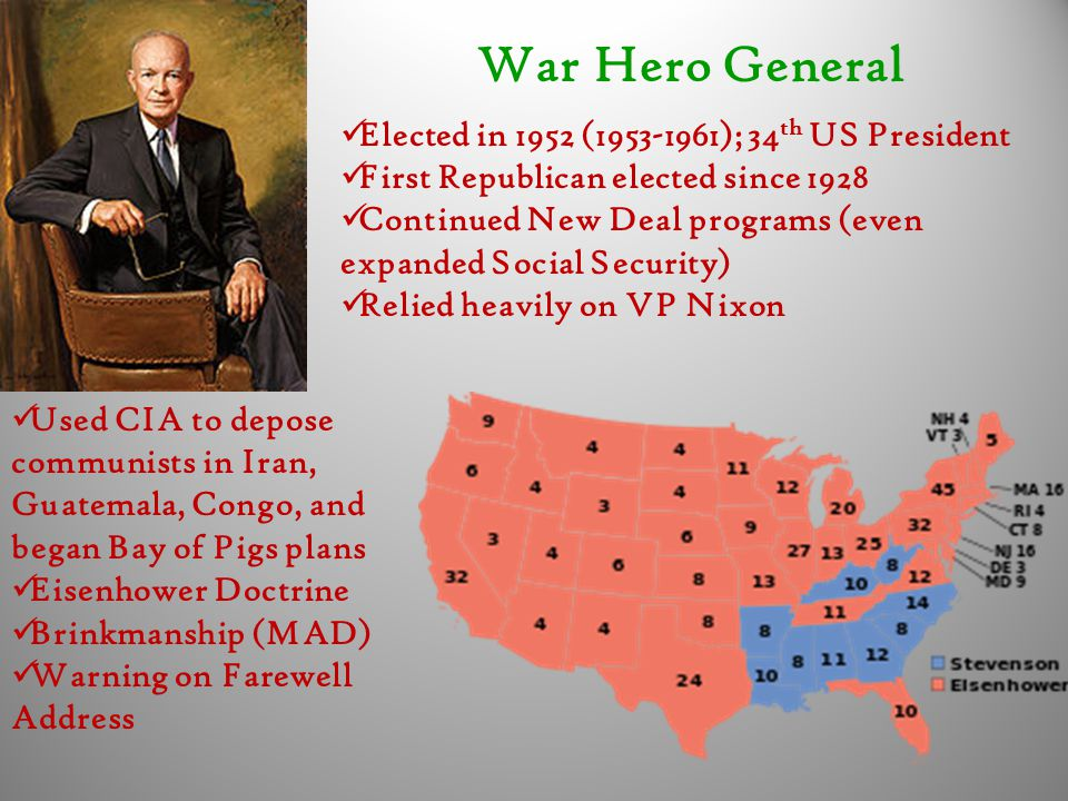 War Hero General Elected in 1952 (1953-1961); 34 th US President First Republican elected since 1928 Continued New Deal programs (even expanded Social