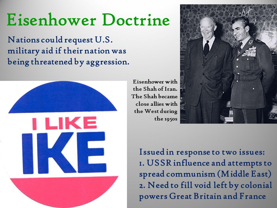 Eisenhower Doctrine Issued in response to two issues: 1. USSR influence and attempts to spread communism (Middle East) 2. Need to fill void left by co