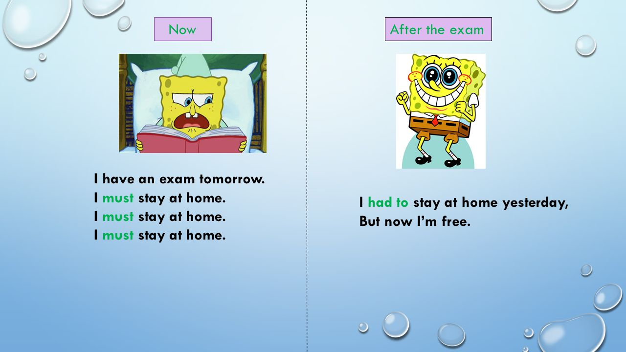 I have an exam tomorrow. I must stay at home. NowAfter the exam I had to stay at home yesterday, But now I'm free.
