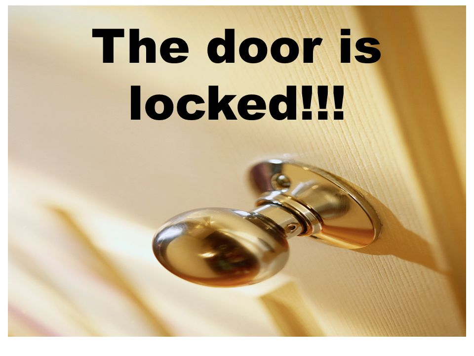 The door is locked!!!
