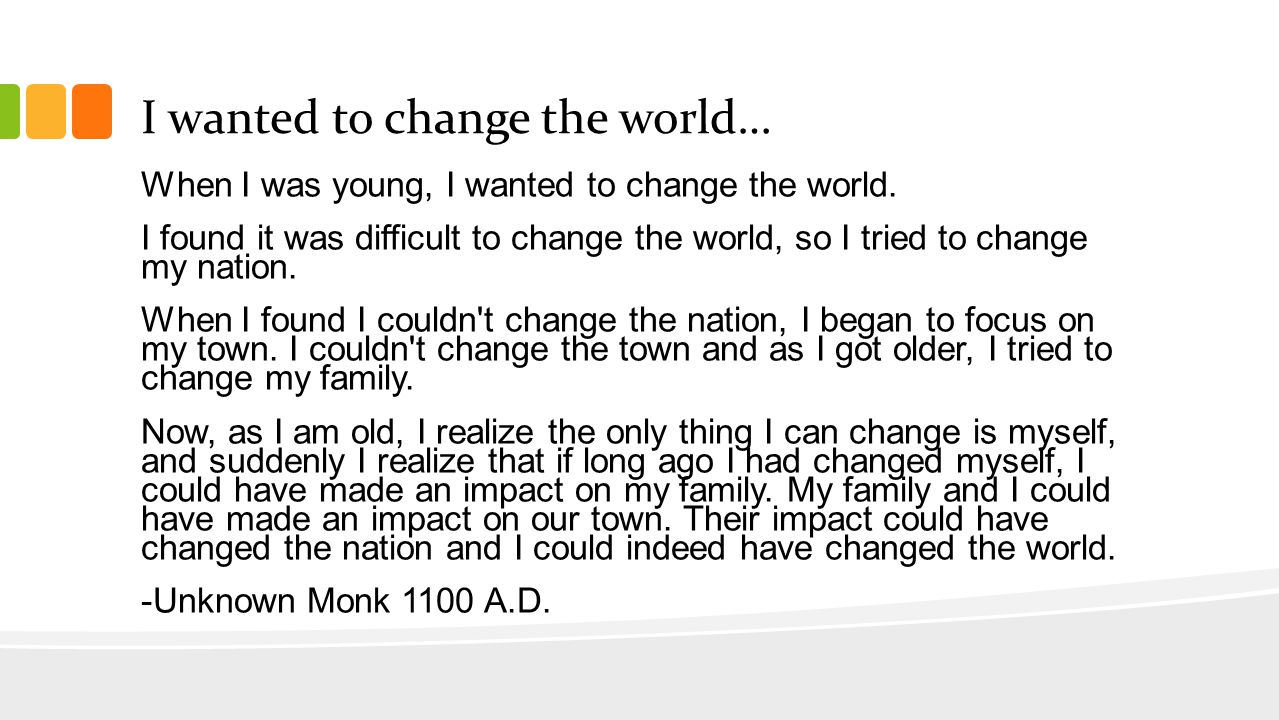 I wanted to change the world… When I was young, I wanted to change the world.