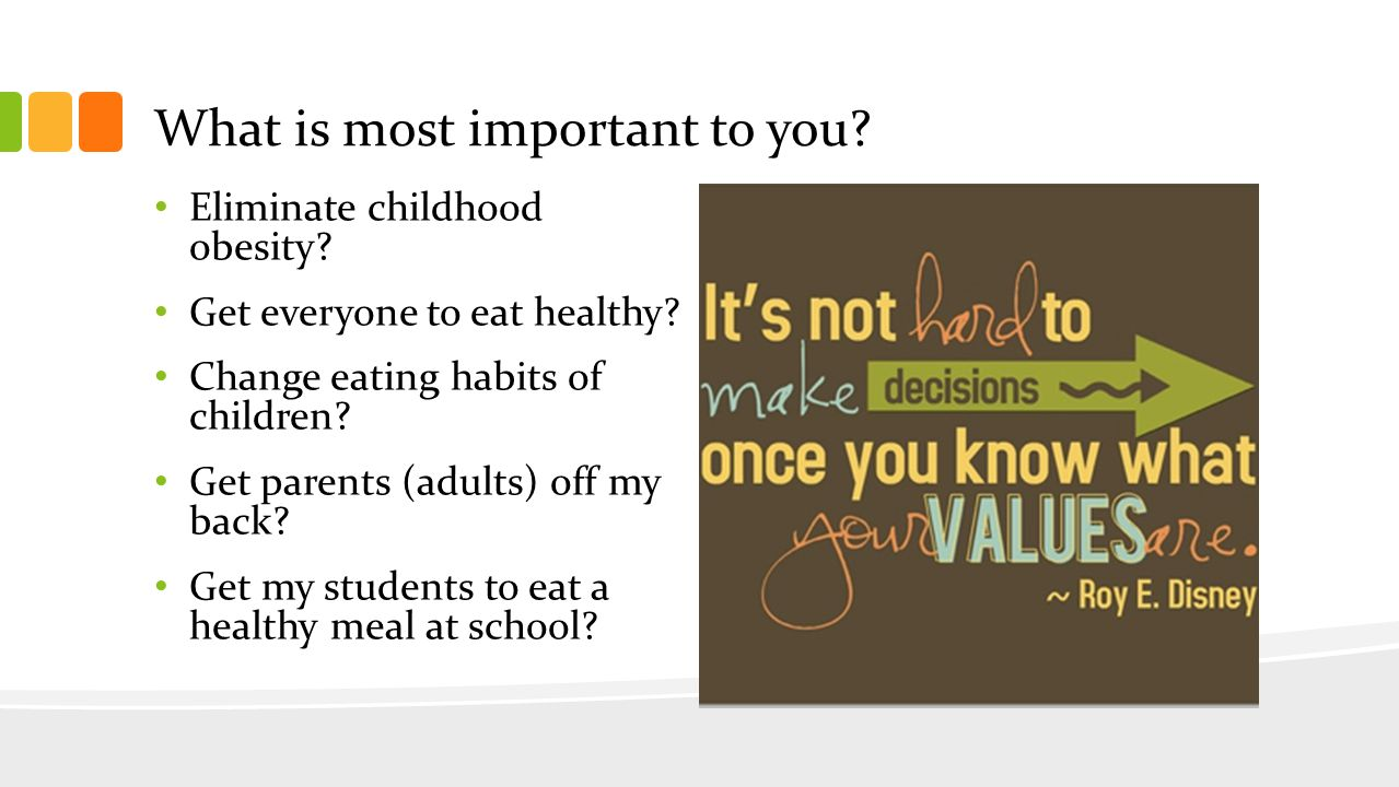 What is most important to you. Eliminate childhood obesity.