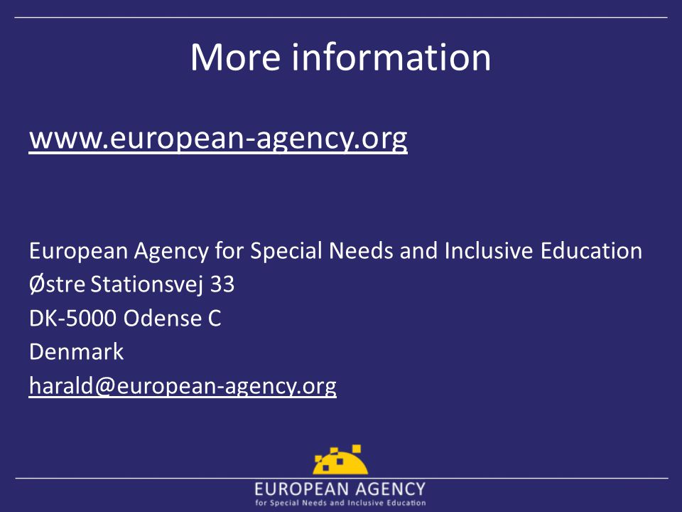 More information www.european-agency.org European Agency for Special Needs and Inclusive Education Østre Stationsvej 33 DK-5000 Odense C Denmark haral