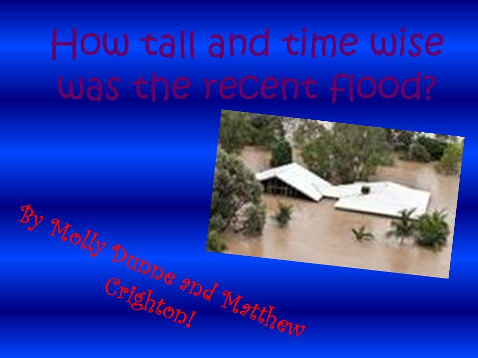 How tall and time wise was the recent flood? By Molly Dunne and Matthew Crighton!