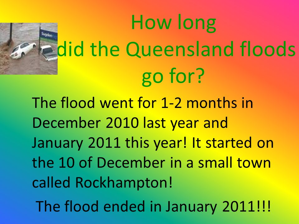 How long did the Queensland floods go for.