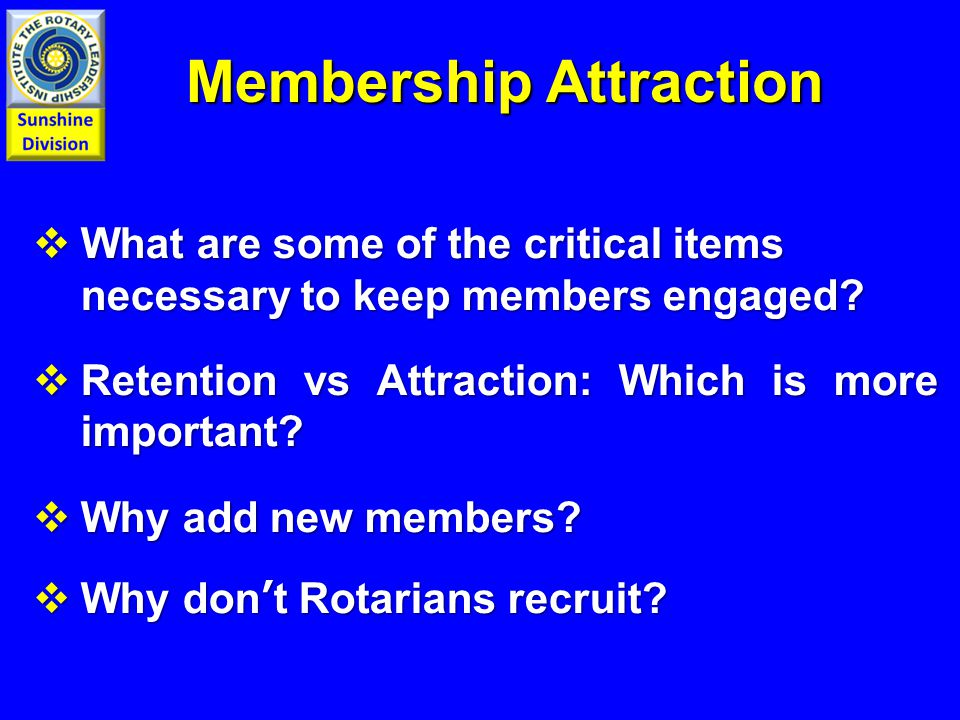 Membership Attraction Membership Attraction  What are some of the critical items necessary to keep members engaged.