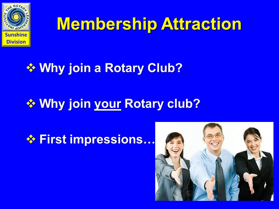 Membership Attraction Membership Attraction  Why join a Rotary Club.