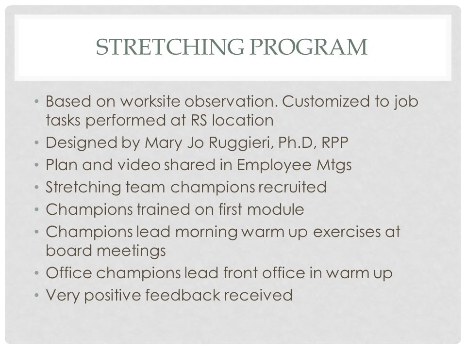 STRETCHING PROGRAM Based on worksite observation. Customized to job tasks performed at RS location Designed by Mary Jo Ruggieri, Ph.D, RPP Plan and vi