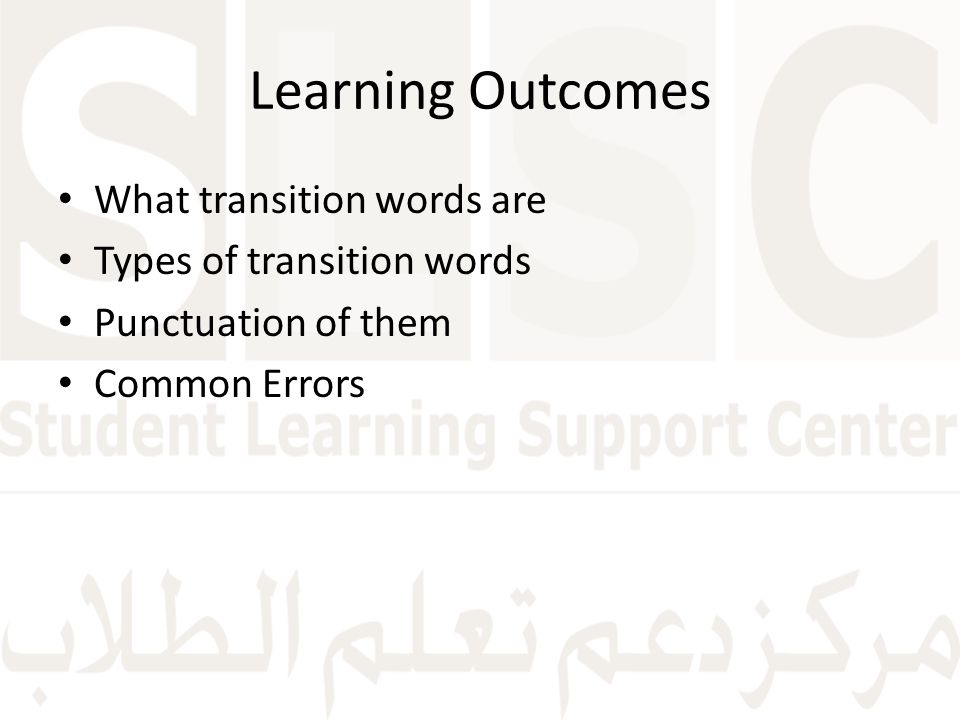 Learning Outcomes What transition words are Types of transition words Punctuation of them Common Errors