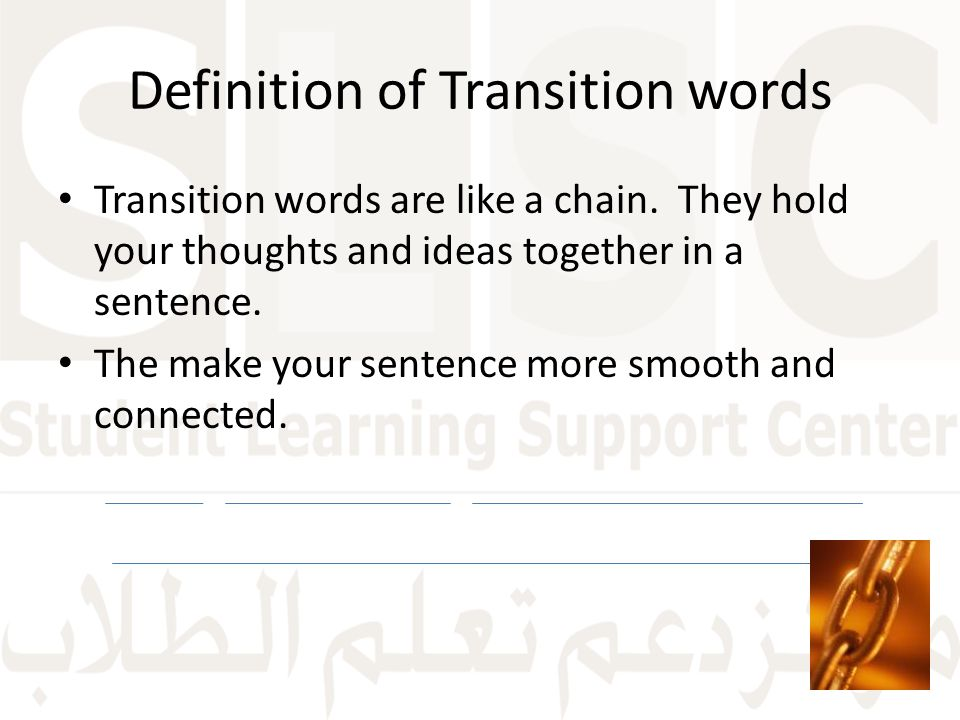 Definition of Transition words Transition words are like a chain.