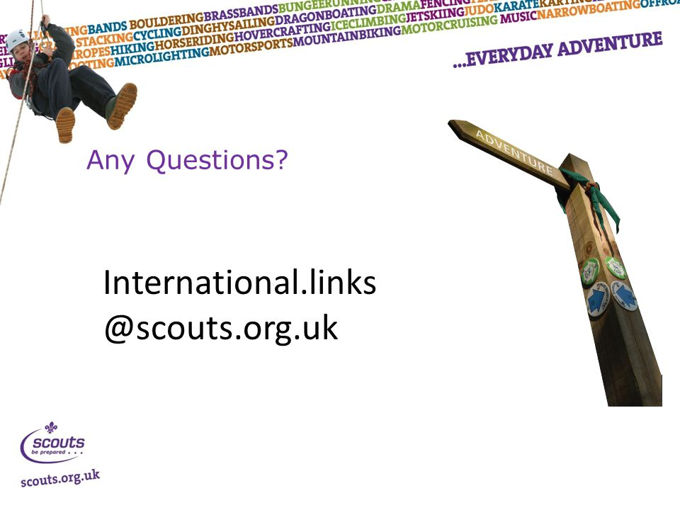 Any Questions? International.links @scouts.org.uk