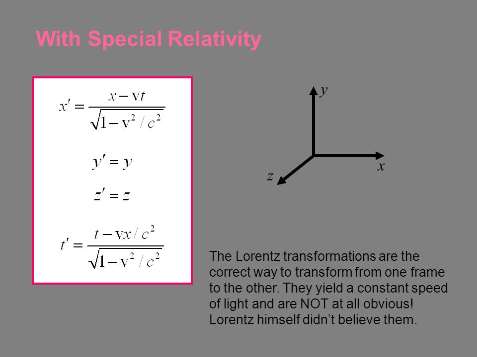 With Special Relativity The Lorentz transformations are the correct way to transform from one frame to the other.