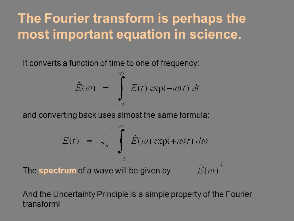 It converts a function of time to one of frequency: The Fourier transform is perhaps the most important equation in science. and converting back uses