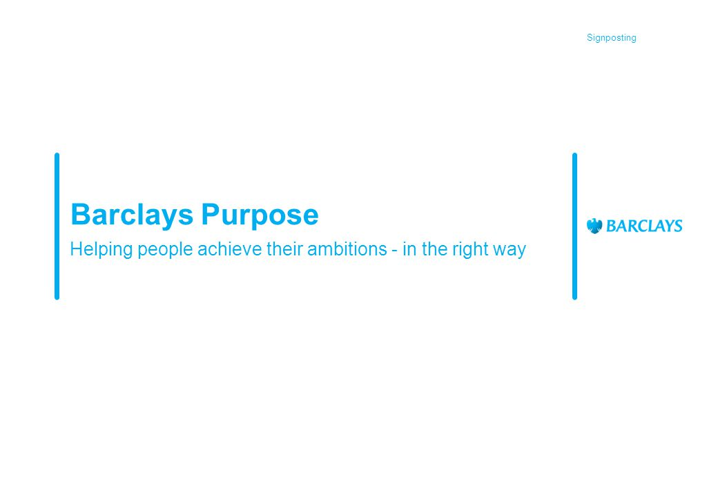 Signposting Barclays Purpose Helping people achieve their ambitions - in the right way