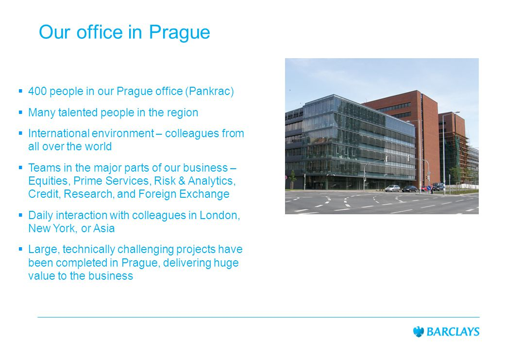  400 people in our Prague office (Pankrac)  Many talented people in the region  International environment – colleagues from all over the world  Te