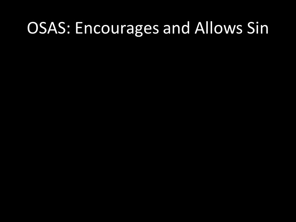 OSAS: Encourages and Allows Sin