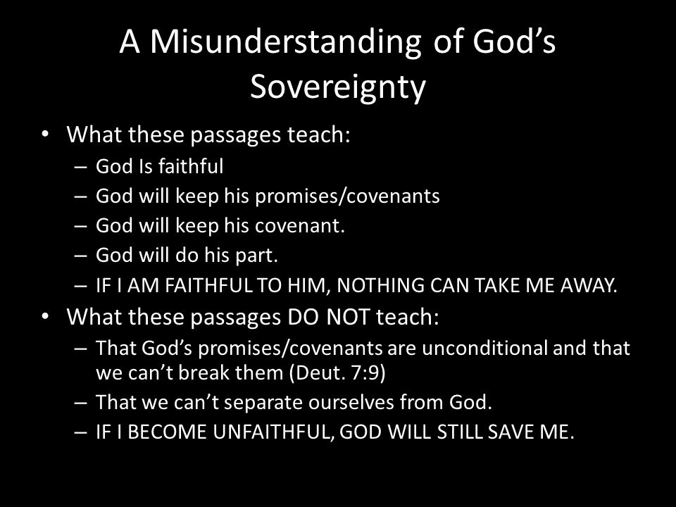 A Misunderstanding of God's Sovereignty What these passages teach: – God Is faithful – God will keep his promises/covenants – God will keep his covenant.