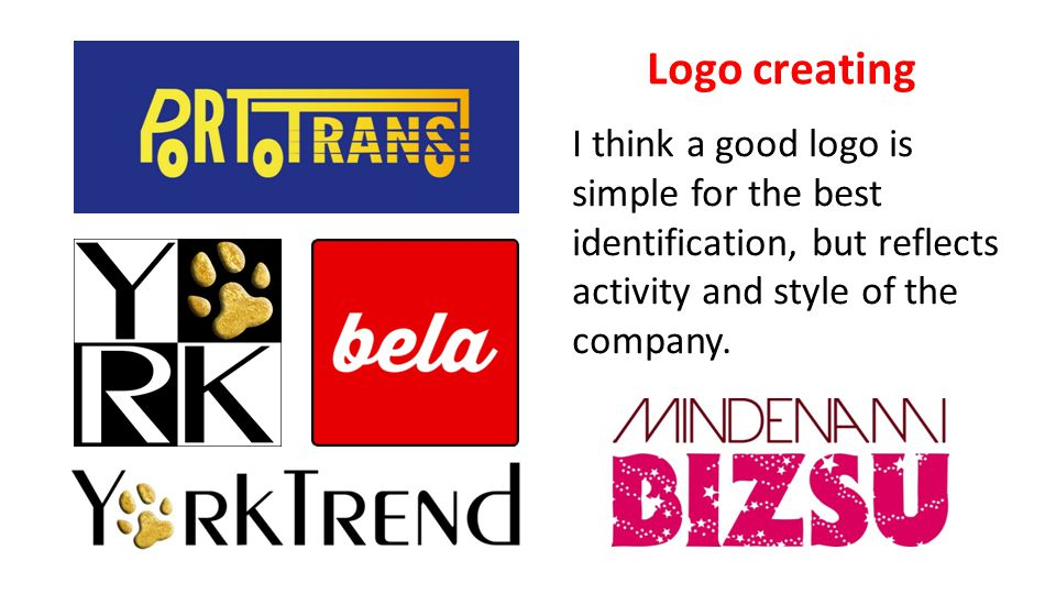 Logo creating I think a good logo is simple for the best identification, but reflects activity and style of the company.