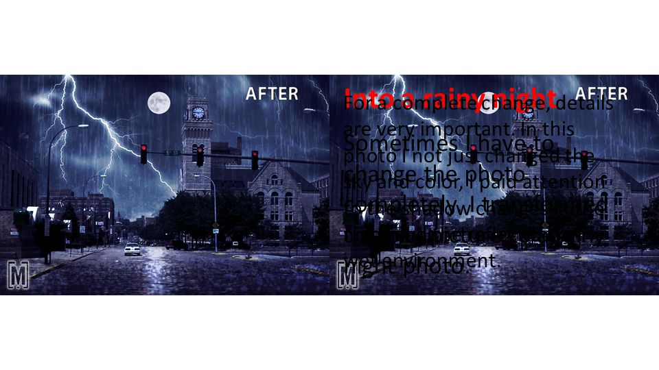 Into a rainy night Sometimes I have to change the photo completely. I transformed this city picture to a rainy night photo. For a complete change, det