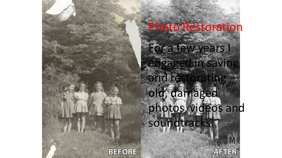 Photo Restoration For a few years I engaged in saving and restorating old, damaged photos, videos and soundtracks.