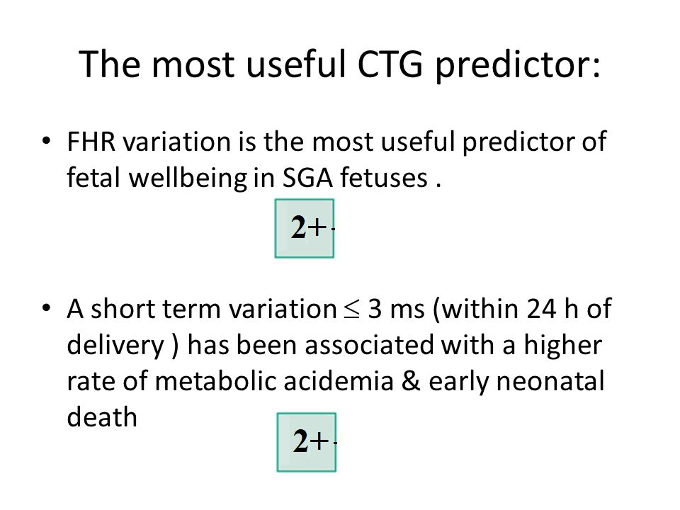 The most useful CTG predictor: FHR variation is the most useful predictor of fetal wellbeing in SGA fetuses.