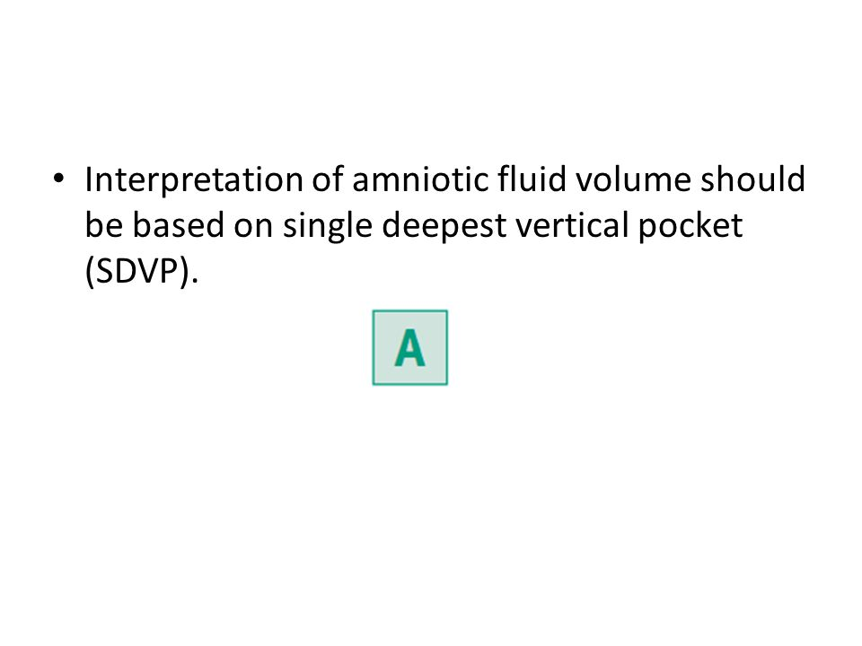 Interpretation of amniotic fluid volume should be based on single deepest vertical pocket (SDVP).