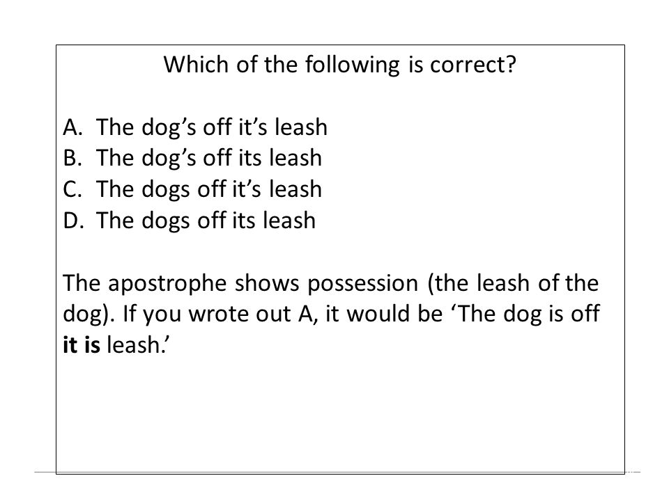 18 Which of the following is correct? A.The dog's off it's leash B.The dog's off its leash C.The dogs off it's leash D.The dogs off its leash The apos