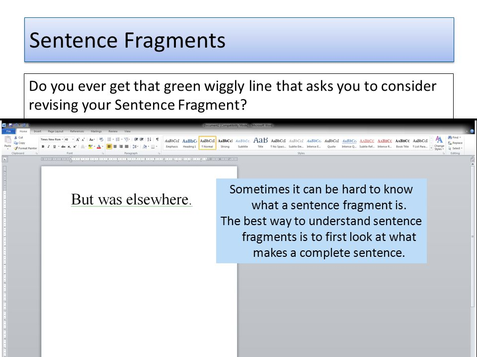 Sentence Fragments Do you ever get that green wiggly line that asks you to consider revising your Sentence Fragment? 3 3 Sometimes it can be hard to k