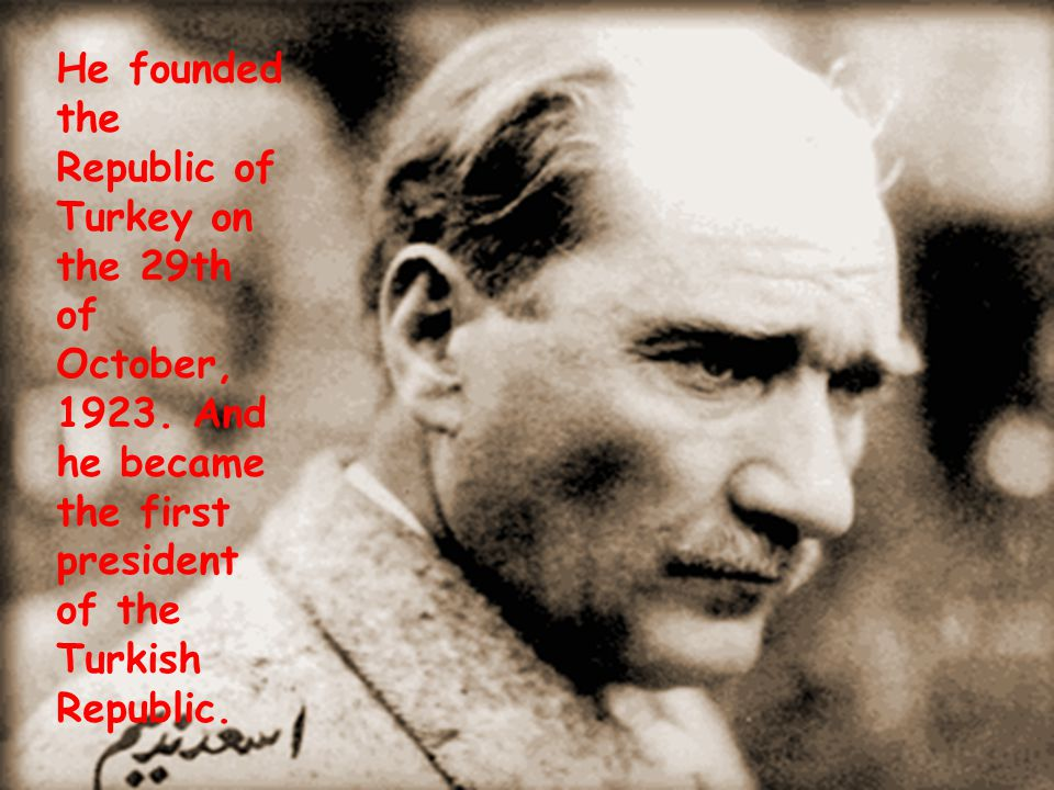 Atatürk is the founder of the Young Turkish Republic.