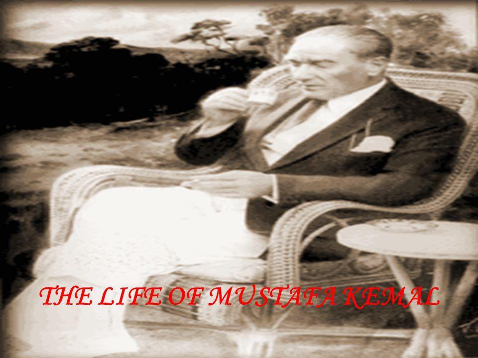 THE LIFE OF MUSTAFA KEMAL