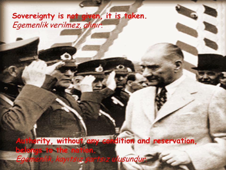 Sovereignty is not given, it is taken.Egemenlik verilmez, alınır.