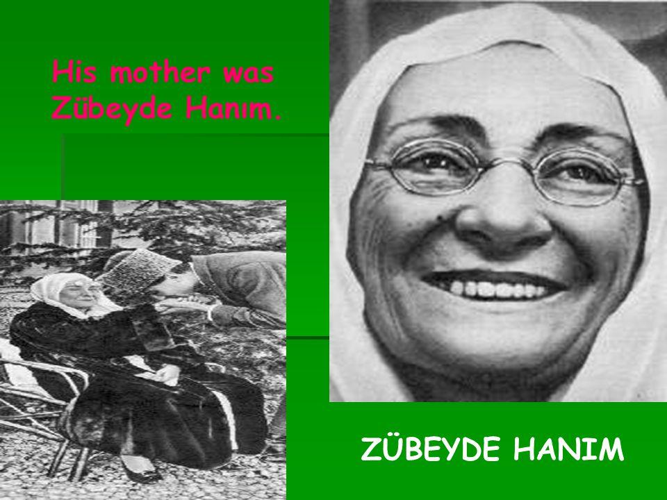 ZÜBEYDE HANIM His mother was Zübeyde Hanım.