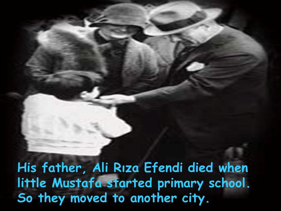 His father, Ali Rıza Efendi died when little Mustafa started primary school.