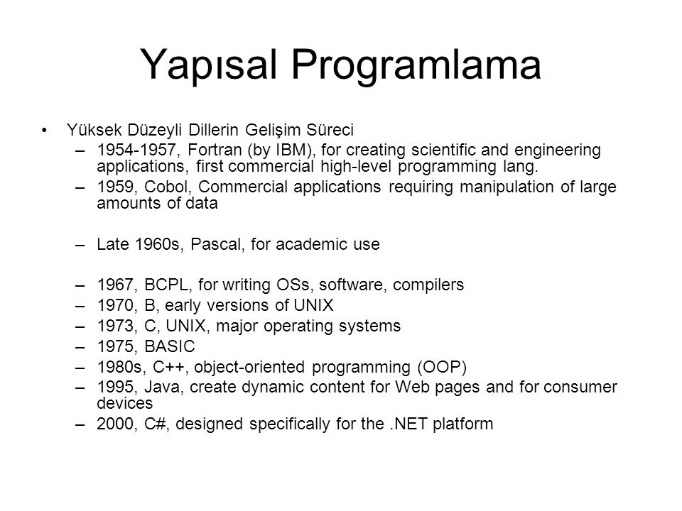 Yapısal Programlama Yüksek Düzeyli Dillerin Gelişim Süreci –1954-1957, Fortran (by IBM), for creating scientific and engineering applications, first commercial high-level programming lang.