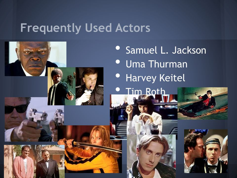Frequently Used Actors Samuel L. Jackson Uma Thurman Harvey Keitel Tim Roth