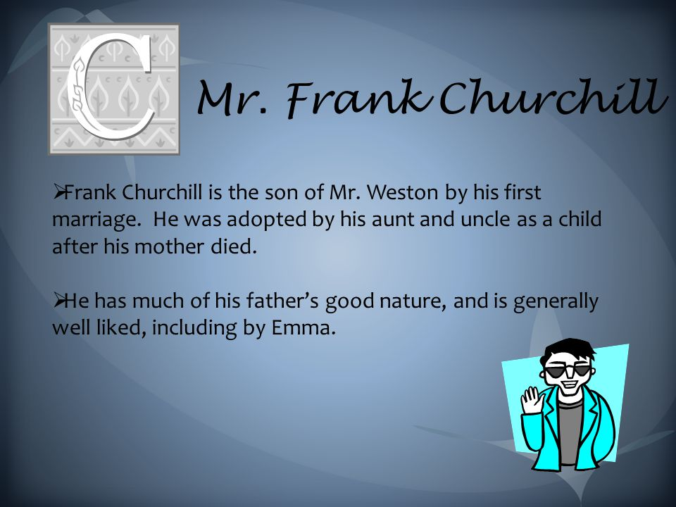 Mr.Frank Churchill  Frank Churchill is the son of Mr.