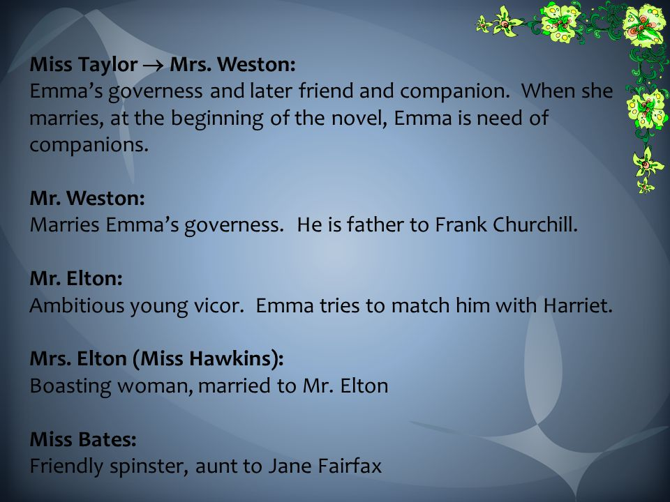 Miss Taylor  Mrs.Weston: Emma's governess and later friend and companion.