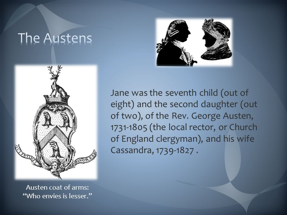 Austen coat of arms: Who envies is lesser. Jane was the seventh child (out of eight) and the second daughter (out of two), of the Rev.