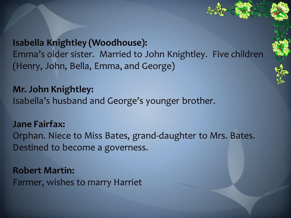 Isabella Knightley (Woodhouse): Emma's older sister.