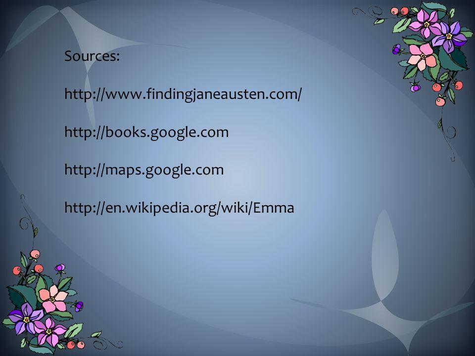 Sources: http://www.findingjaneausten.com/ http://books.google.com http://maps.google.com http://en.wikipedia.org/wiki/Emma