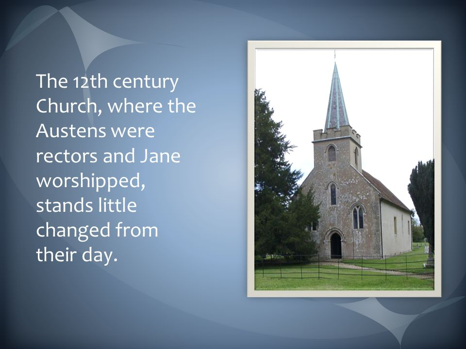 The 12th century Church, where the Austens were rectors and Jane worshipped, stands little changed from their day.