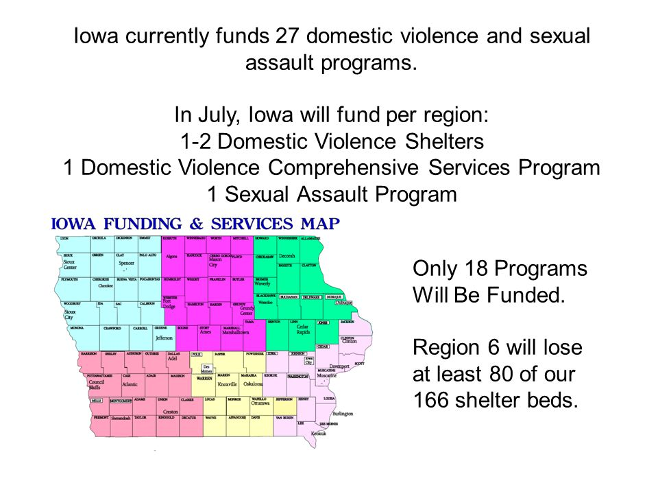 Iowa currently funds 27 domestic violence and sexual assault programs.