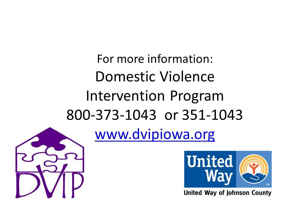 For more information: Domestic Violence Intervention Program 800-373-1043 or 351-1043 www.dvipiowa.org www.dvipiowa.org